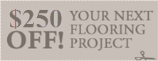 Click or Tap to Save $250.00 at Our Flooring Store